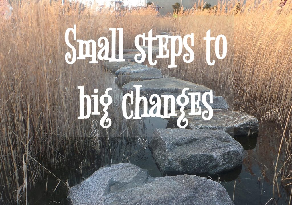small steps big changes